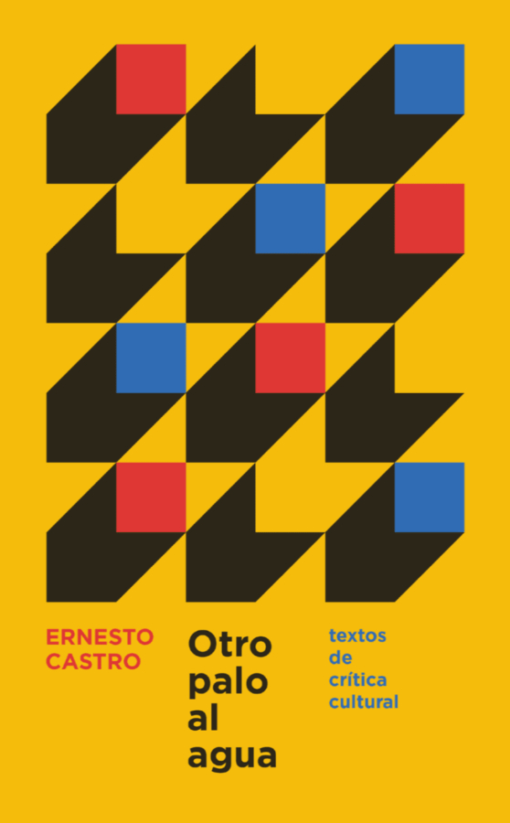 Ernesto Castro y los ensayos que desnudan el arte de nuestro tiempo